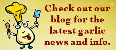 Keep up with the latest garlic news and information by visiting the Garlic Festival Blog.